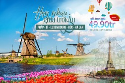 Tour Du Lịch Châu Âu (Tây Âu): PHÁP - BỈ - LUXEMBOURG - ĐỨC - HÀ LAN